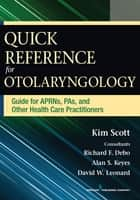 Quick Reference for Otolaryngology ebook by Kim Scott, MSN, FNP, AE-C,Richard Debo, MD, FACS,Alan Keyes, MD, FACS,David W. Leonard, MD, FACS, FAAOHNS