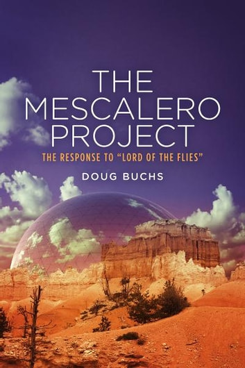 The Mescalero Project - Response to the Lord of the Flies ebook by Doug Buchs
