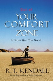 Out of Your Comfort Zone - Is Your God Too Nice? ebook by R. T. Kendall