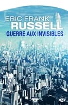 Guerre aux invisibles ebook by Eric Frank Russell