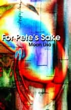 For Pete's Sake ebook by Maria Morisot