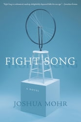 Fight Song - A Novel ebook by Joshua Mohr