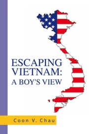 Escaping Vietnam: A Boy's View ebook by Coon V. Chau