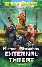 External Threat (Reality Benders Book #2) - LitRPG Series ebook by Michael Atamanov