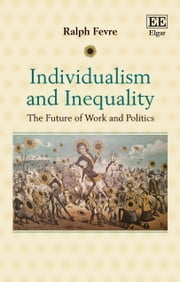 Individualism and Inequality - The Future of Work and Politics ebook by Ralph Fevre