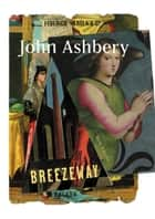 Breezeway - New Poems ebook by John Ashbery