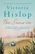 The Sunrise - The Number One Sunday Times bestseller 'Fascinating and moving' ebook by Victoria Hislop