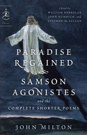 Paradise Regained, Samson Agonistes, and the Complete Shorter Poems ebook by John Milton,William Kerrigan,John Rumrich,Stephen M. Fallon