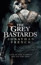The Grey Bastards ebook by Jonathan French