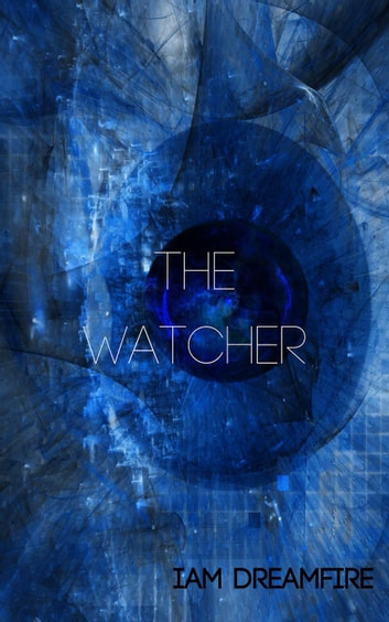 The Watcher ebook by Iam Dreamfire