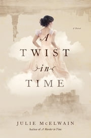 A Twist in Time: A Novel (Kendra Donovan Mysteries) ebook by Julie McElwain