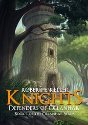 Knights: Defenders of Ollanhar ebook by Robert E. Keller