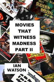 Movies That Witness Madness Part II ebook by Ian Watson