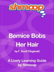 Shmoop Literature Guide: Bernice Bobs Her Hair ebook by Shmoop