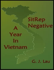 SitRep Negative: A Year In Vietnam ebook by G. J. Lau