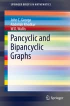 Pancyclic and Bipancyclic Graphs ebook by Abdollah Khodkar, W.D. Wallis, John C. George