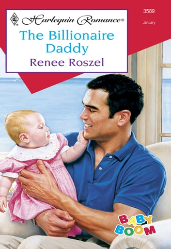 The Billionaire Daddy - A Billionaire Romance ebook by Renee Roszel