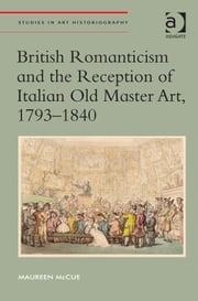 British Romanticism and the Reception of Italian Old Master Art, 1793-1840 ebook by Dr Maureen McCue,Professor Richard Woodfield