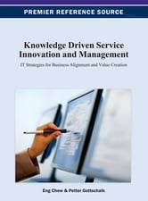 Knowledge Driven Service Innovation and Management - IT Strategies for Business Alignment and Value Creation ebook by Eng K. Chew,Petter Gottschalk