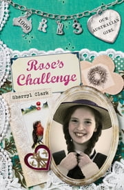 Our Australian Girl - Rose's Challenge (Book 3) ebook by Sherryl Clark