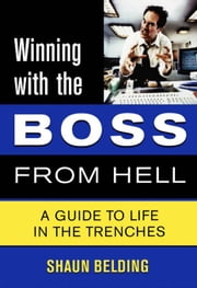 Winning with the Boss from Hell: A Survival Guide ebook by Belding, Shaun