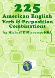 225 American English Verb & Preposition Combinations ebook by Michael DiGiacomo