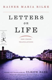 Letters on Life - New Prose Translations ebook by Rainer Maria Rilke,Ulrich Baer