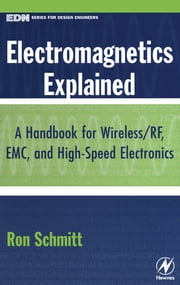 Electromagnetics Explained - A Handbook for Wireless/ RF, EMC, and High-Speed Electronics ebook by Ron Schmitt