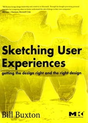 Sketching User Experiences: Getting the Design Right and the Right Design ebook by Bill Buxton