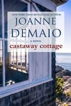 Castaway Cottage ebook by Joanne DeMaio