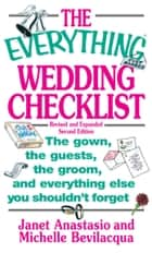 The Everything Wedding Checklist ebook by Janet Anastasio,Michelle Bevilacqua,Leah Furman,Elina Furman