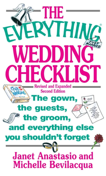 The Everything Wedding Checklist - The Gown, the Guests, the Groom, and Everything Else You Shouldn't Forget ebook by Janet Anastasio,Michelle Bevilacqua,Leah Furman,Elina Furman