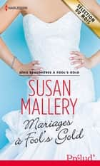 Mariages à Fool's Gold ebook by Susan Mallery