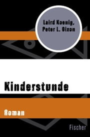 Kinderstunde - Roman ebook by Laird Koenig,Peter L. Dixon
