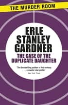 The Case of the Duplicate Daughter ebook by Erle Stanley Gardner