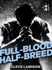 Full-Blood Half-Breed ebook by Cleve Lamison