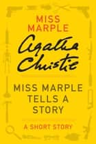 Miss Marple Tells a Story - A Miss Marple Story ebook by Agatha Christie