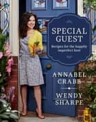 Special Guest - Recipes for the happily imperfect host ebook by Annabel Crabb, Wendy Sharpe