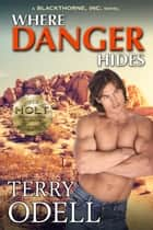 Where Danger Hides - A Blackthorne, Inc. Novel ebook by Terry Odell