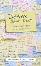 Detox Your Desk - Declutter Your Life and Mind ebook by Theo Theobald, Cary L. Cooper