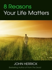 8 Reasons Your Life Matters ebook by John Herrick