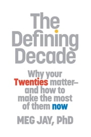 The Defining Decade - Why Your Twenties Matter--And How to Make the Most of Them Now ebook by Meg Jay