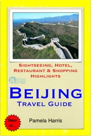 Beijing, China Travel Guide - Sightseeing, Hotel, Restaurant & Shopping Highlights (Illustrated) ebook by Pamela Harris