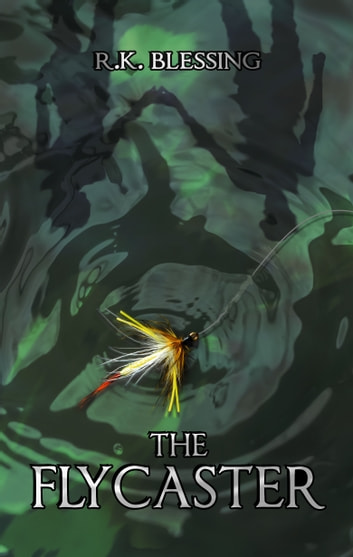 The Flycaster ebook by R.K. Blessing