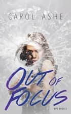 Out of Focus ebook by Carol Ashe