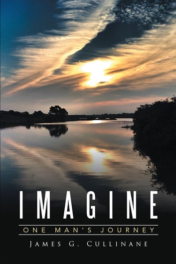 Imagine - One Man'S Journey ebook by James G. Cullinane
