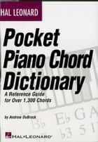 Hal Leonard Pocket Piano Chord Dictionary (Music Instruction) - A Reference Guide for Over 1,300 Chords ebook by Andrew DuBrock