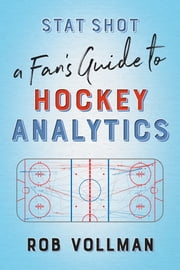 Stat Shot: A Fan's Guide to Hockey Analytics eBook by Rob Vollman