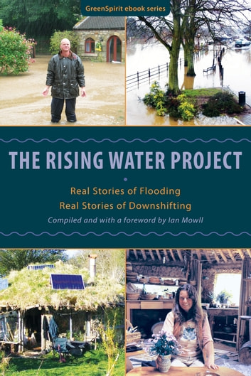 The Rising Water Project: Real Stories of Flooding, Real Stories of Downshifting ebook by Ian Mowll