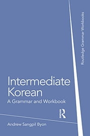 Intermediate Korean - A Grammar and Workbook ebook by Andrew Sangpil Byon